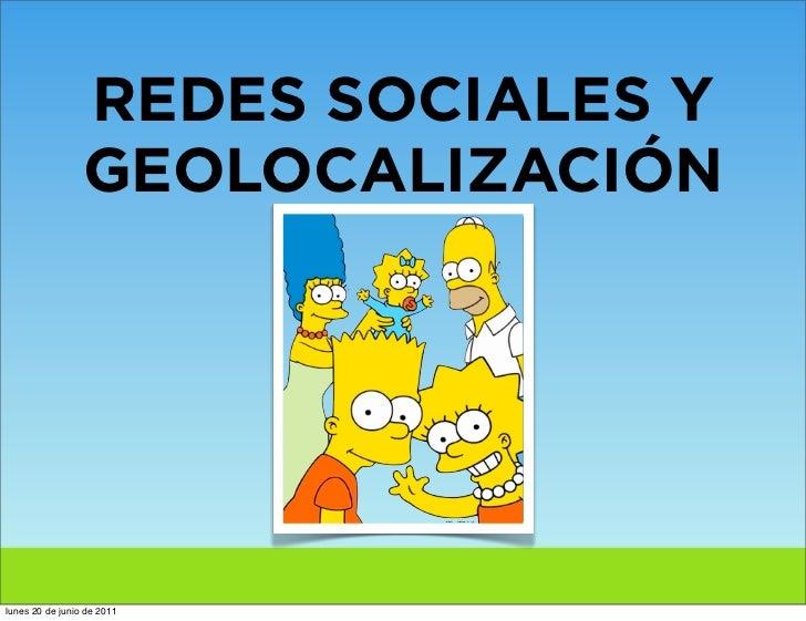 REDES SOCIALES Y                 GEOLOCALIZACIÓNlunes 20 de junio de 2011