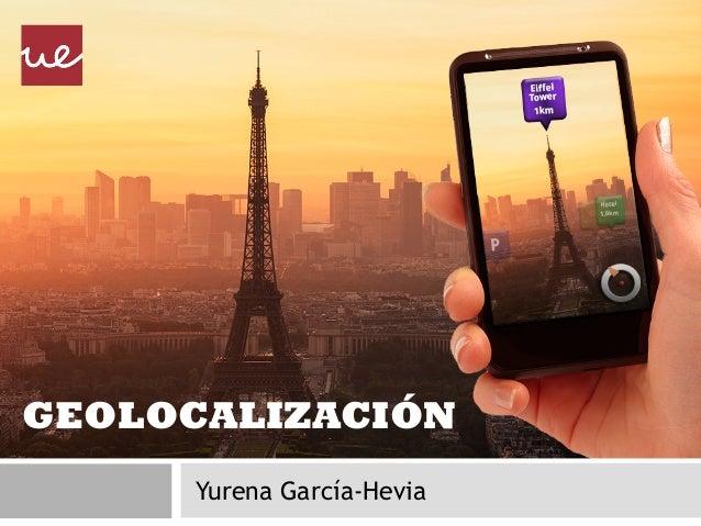GEOLOCALIZACIÓN Yurena García-Hevia