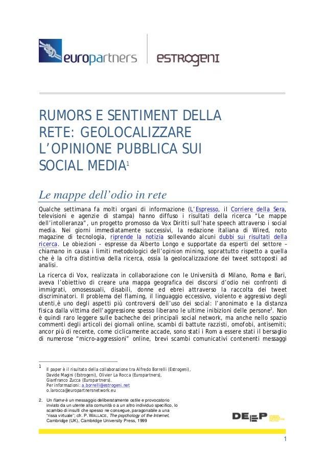 1 RUMORS E SENTIMENT DELLA RETE: GEOLOCALIZZARE L'OPINIONE PUBBLICA SUI SOCIAL MEDIA1 Le mappe dell'odio in rete Qualche s...