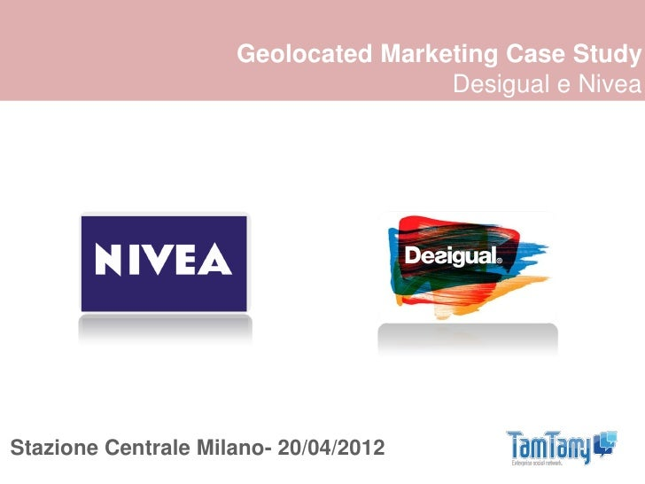Geolocated Marketing Case Study                                     Desigual e NiveaStazione Centrale Milano- 20/04/2012