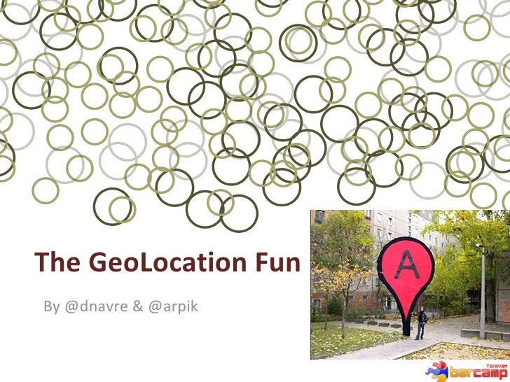The  GeoLocation  Fun B y @dnavre & @arpik