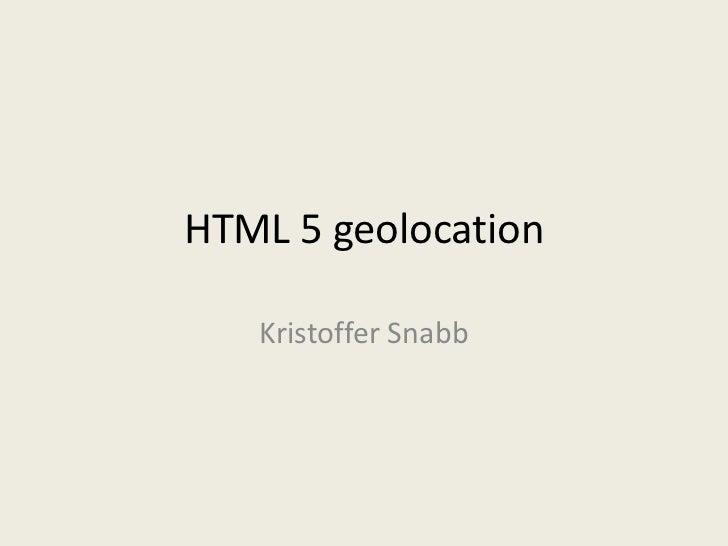 HTML 5 geolocation   Kristoffer Snabb