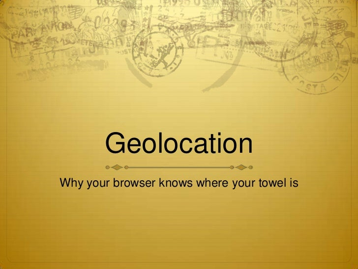 GeolocationWhy your browser knows where your towel is