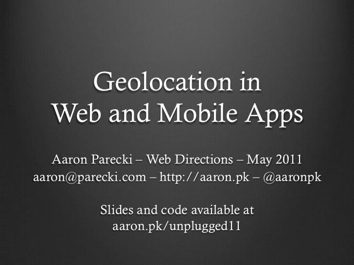 Geolocation in  Web and Mobile Apps   Aaron Parecki – Web Directions – May 2011aaron@parecki.com – http://aaron.pk – @aaro...