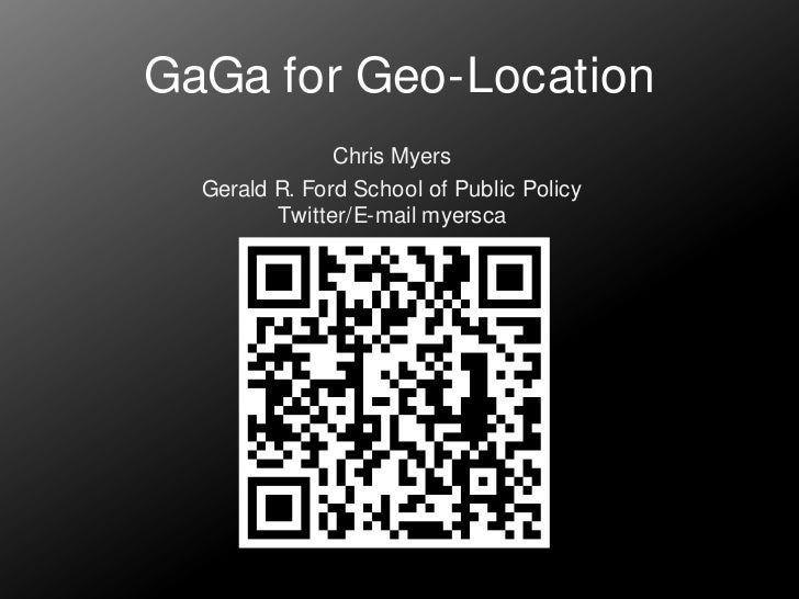 GaGa for Geo-Location<br />Chris Myers<br />Gerald R. Ford School of Public PolicyTwitter/E-mail myersca<br />
