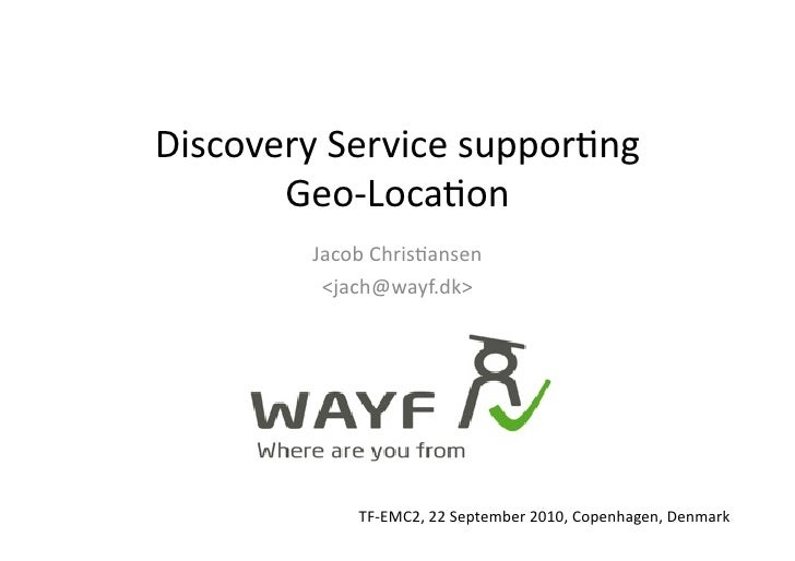 Discovery	   Service	   suppor.ng	           Geo-­‐Loca.on	               Jacob	   Chris.ansen	                <jach@wayf....