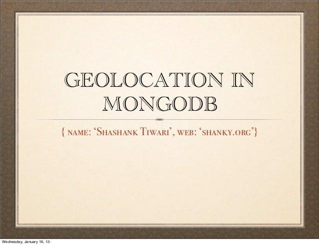 GEOLOCATION IN                               MONGODB                            { name: 'Shashank Tiwari', web: 'shanky.or...