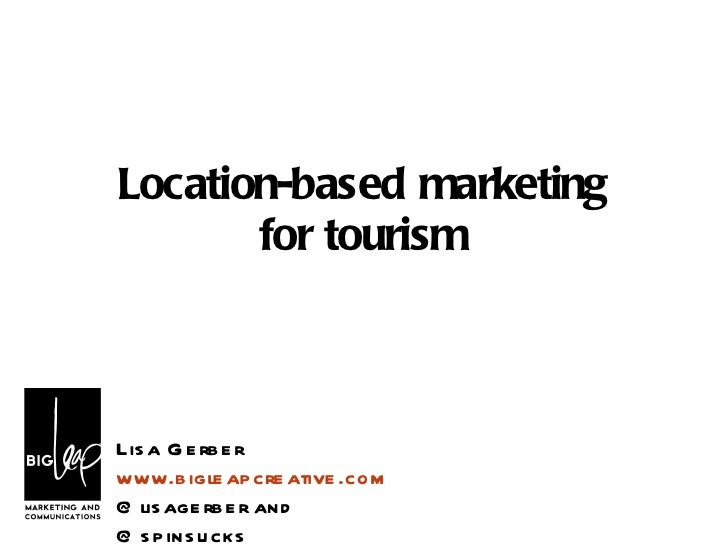 Location-based marketing for tourism Lisa Gerber www.bigleapcreative.com @lisagerber and @spinsucks