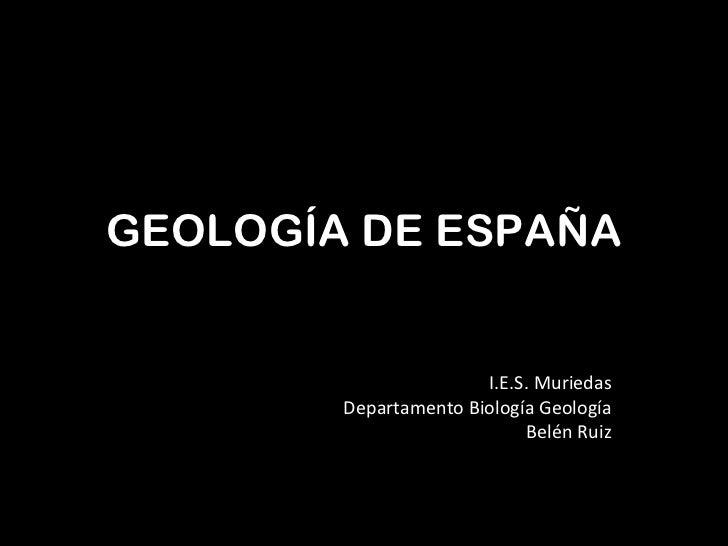 GEOLOGÍA DE ESPAÑA                       I.E.S. Muriedas        Departamento Biología Geología                            ...