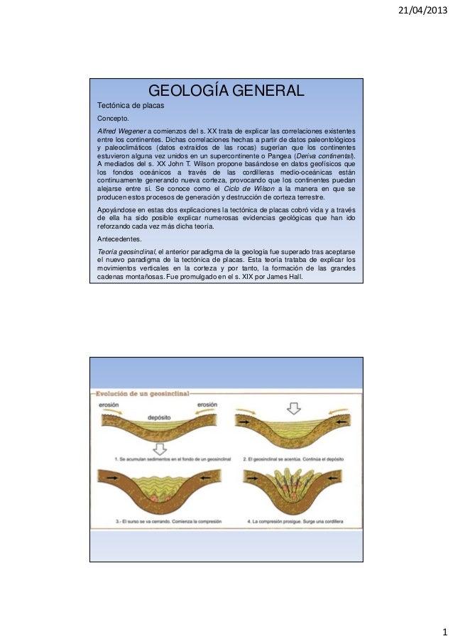 21/04/20131GEOLOGÍA GENERALTectónica de placasConcepto.Alfred Wegener a comienzos del s. XX trata de explicar las correlac...