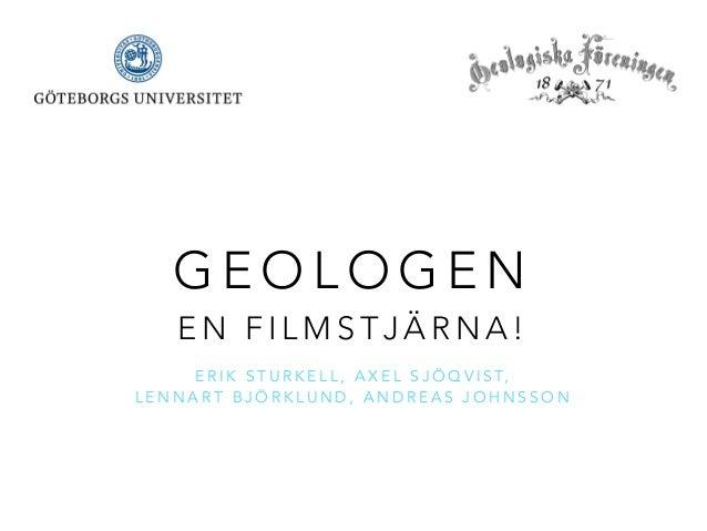 GEOLOGEN  EN FILMSTJÄRNA!  ERIK STURKELL, AXEL SJÖQVIST,  LENNART BJÖRKLUND, ANDREAS JOHNSSON