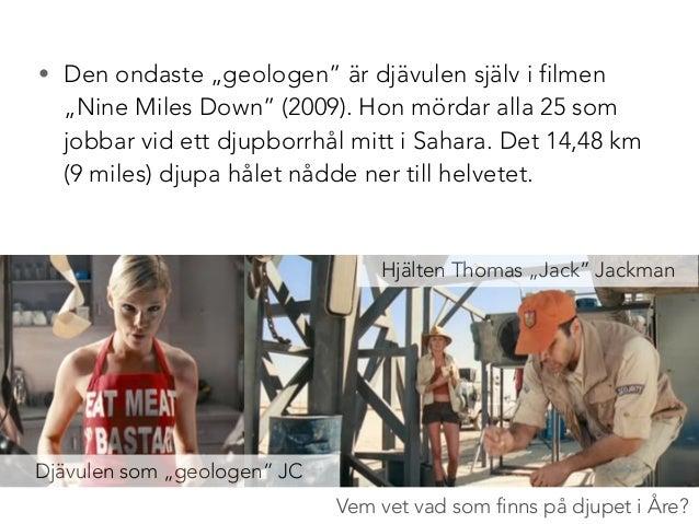 """• Den ondaste """"geologen"""" är djävulen själv i filmen  """"Nine Miles Down"""" (2009). Hon mördar alla 25 som  jobbar vid ett djup..."""