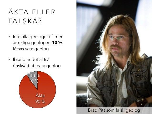 ÄKTA ELLER  FALSKA?  • Inte alla geologer i filmer  är riktiga geologer: 10 %  låtsas vara geolog  • Ibland är det alltså ...