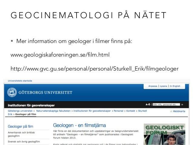 GEOCINEMATOLOGI PÅ NÄTET  • Mer information om geologer i filmer finns på:  www.geologiskaforeningen.se/film.html  http://...