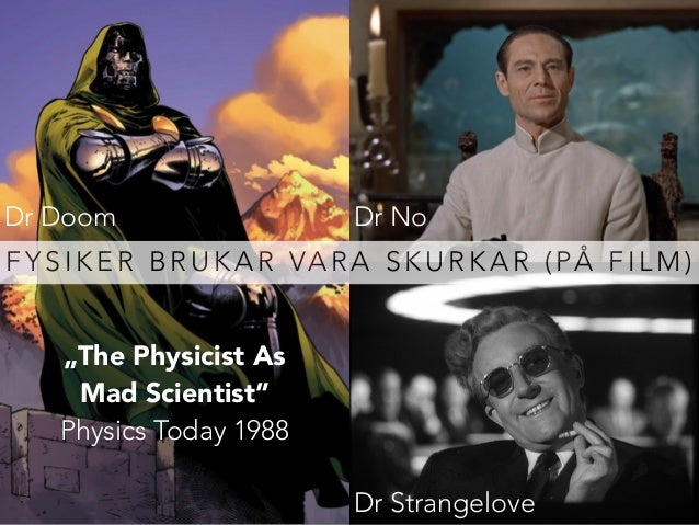 """Dr Doom Dr No  FYSIKER BRUKAR VARA SKURKAR (PÅ FILM)  Dr Strangelove  """"The Physicist As  Mad Scientist""""  Physics Today 198..."""