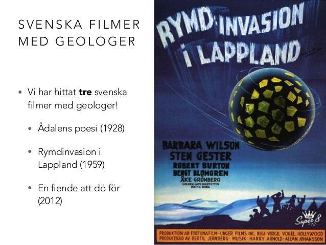 SVENSKA FILMER  MED GEOLOGER  • Vi har hittat tre svenska  filmer med geologer!  • Ådalens poesi (1928)  • Rymdinvasion i ...