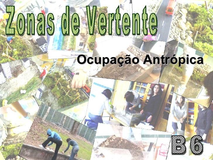 Zonas de Vertente B6 Ocupação Antrópica