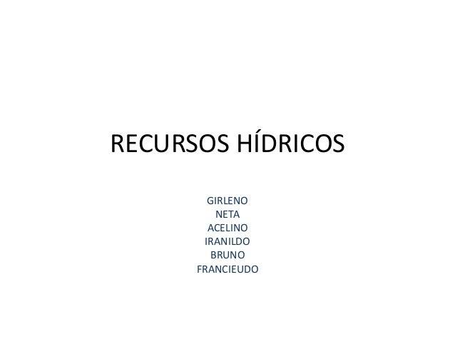 RECURSOS HÍDRICOS GIRLENO NETA ACELINO IRANILDO BRUNO FRANCIEUDO