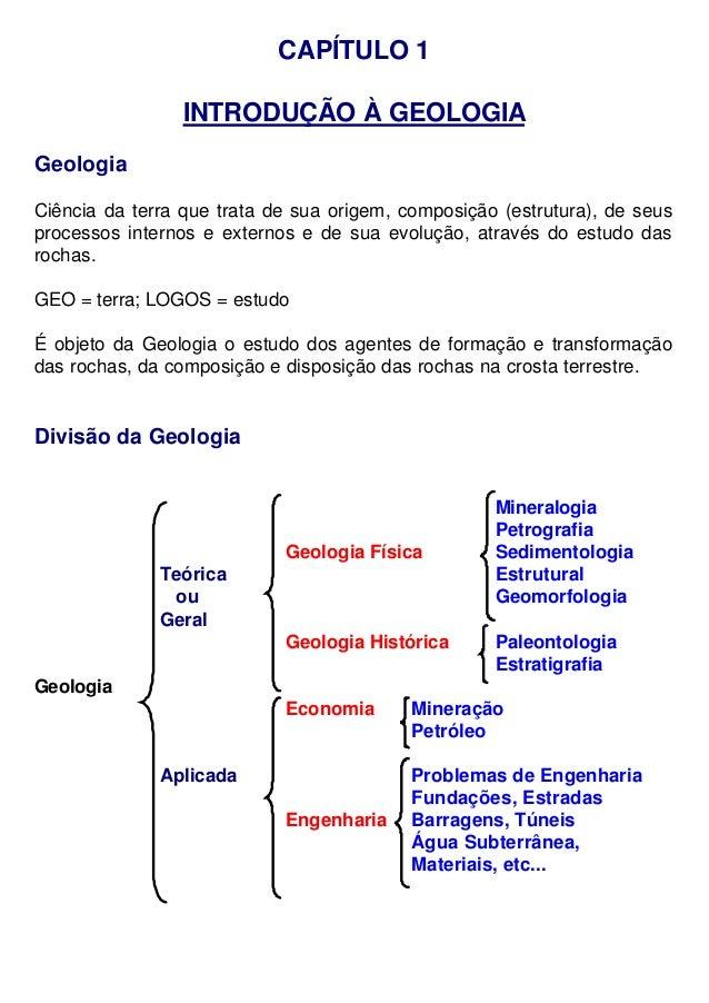 CAPÍTULO 1 INTRODUÇÃO À GEOLOGIA Geologia Ciência da terra que trata de sua origem, composição (estrutura), de seus proces...