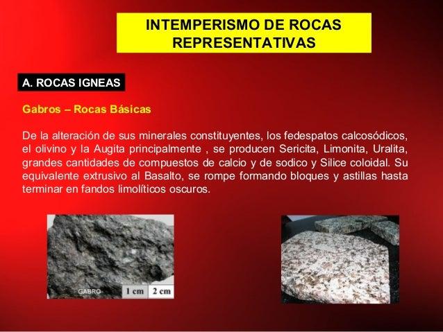 INTEMPERISMO DE ROCAS REPRESENTATIVAS Gabros – Rocas Básicas De la alteración de sus minerales constituyentes, los fedespa...