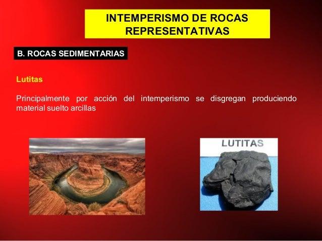 INTEMPERISMO DE ROCAS REPRESENTATIVAS Lutitas Principalmente por acción del intemperismo se disgregan produciendo material...