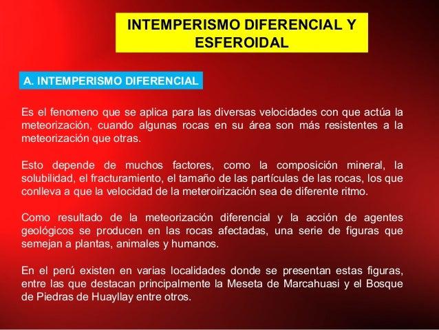 INTEMPERISMO DIFERENCIAL Y ESFEROIDAL A. INTEMPERISMO DIFERENCIAL Es el fenomeno que se aplica para las diversas velocidad...