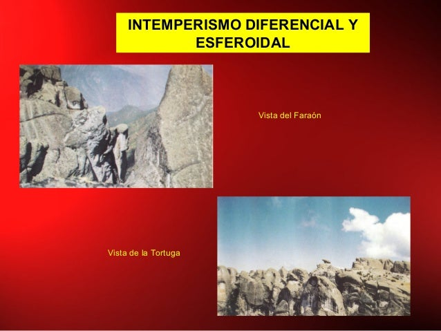 INTEMPERISMO DIFERENCIAL Y ESFEROIDAL Vista del Faraón Vista de la Tortuga