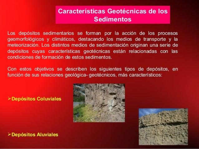Características Geotécnicas de los Sedimentos Los depósitos sedimentarios se forman por la acción de los procesos geomorfo...