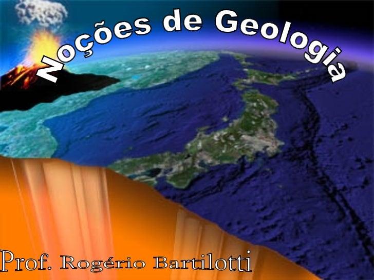 Noções de Geologia Prof. Rogério Bartilotti