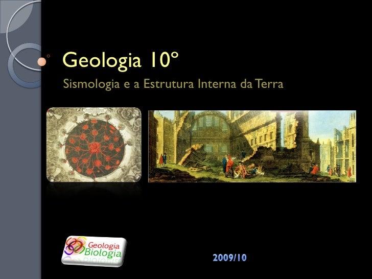 Geologia 10º Sismologia e a Estrutura Interna da Terra