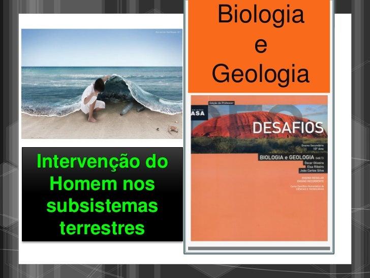Biologia                    e                 GeologiaIntervenção do  Homem nos subsistemas   terrestres