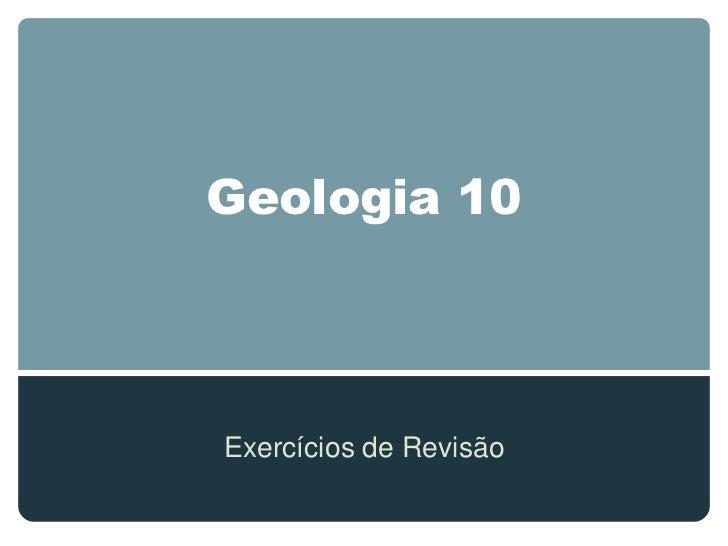 Geologia 10Exercícios de Revisão