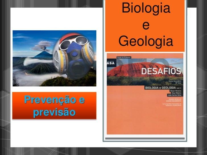 Biologia                 e              GeologiaPrevenção e  previsão