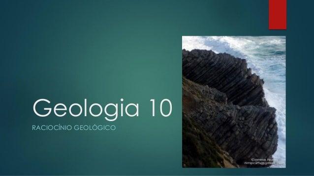 Geologia 10 RACIOCÍNIO GEOLÓGICO