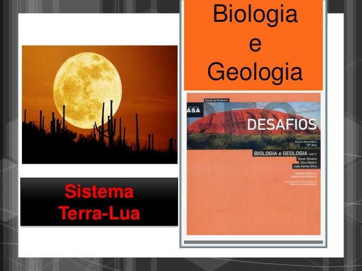 Biologia               e            Geologia SistemaTerra-Lua