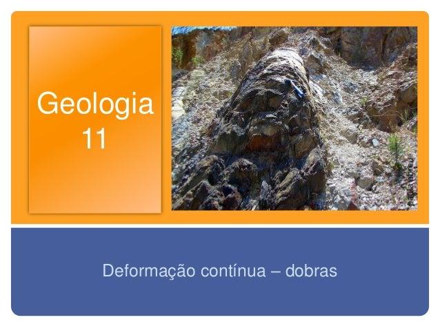Geologia  11    Deformação contínua – dobras