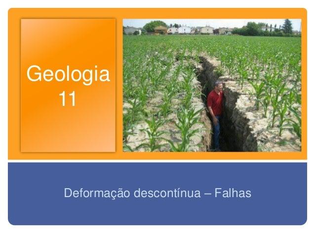 Geologia  11   Deformação descontínua – Falhas