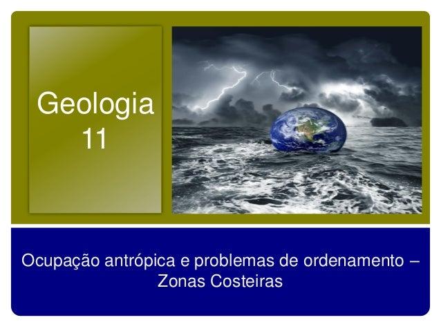 Geologia11Ocupação antrópica e problemas de ordenamento –Zonas Costeiras