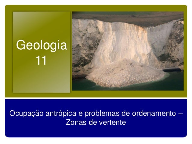 Geologia11Ocupação antrópica e problemas de ordenamento –Zonas de vertente