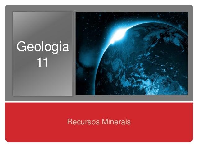 Geologia 11 Recursos Minerais