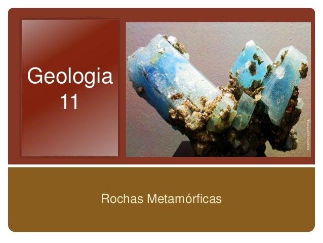 Geologia  11      Rochas Metamórficas