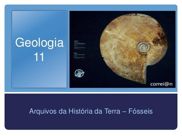 Geologia  11  Arquivos da História da Terra – Fósseis