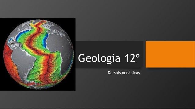 Geologia 12º Dorsais oceânicas