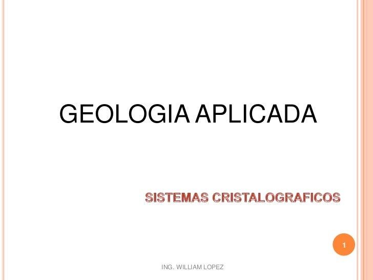 GEOLOGIA APLICADA<br />1<br />SISTEMAS CRISTALOGRAFICOS<br />