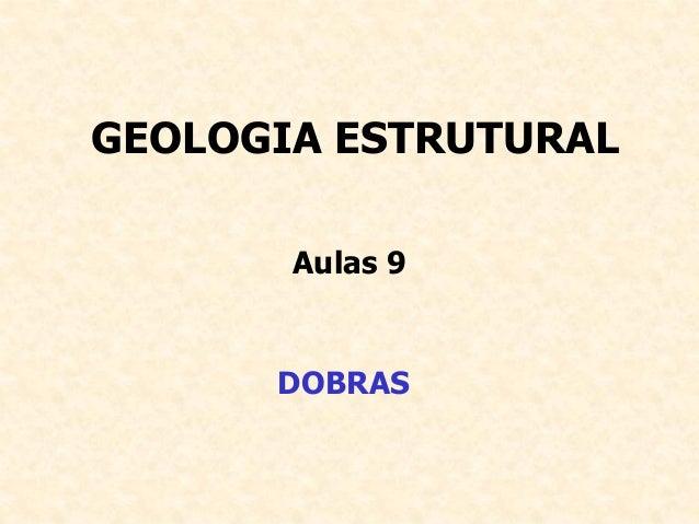 GEOLOGIA ESTRUTURAL       Aulas 9      DOBRAS