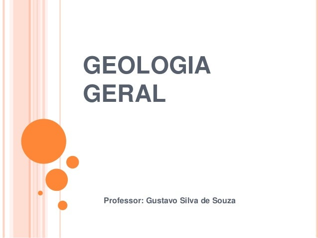 GEOLOGIA GERAL Professor: Gustavo Silva de Souza