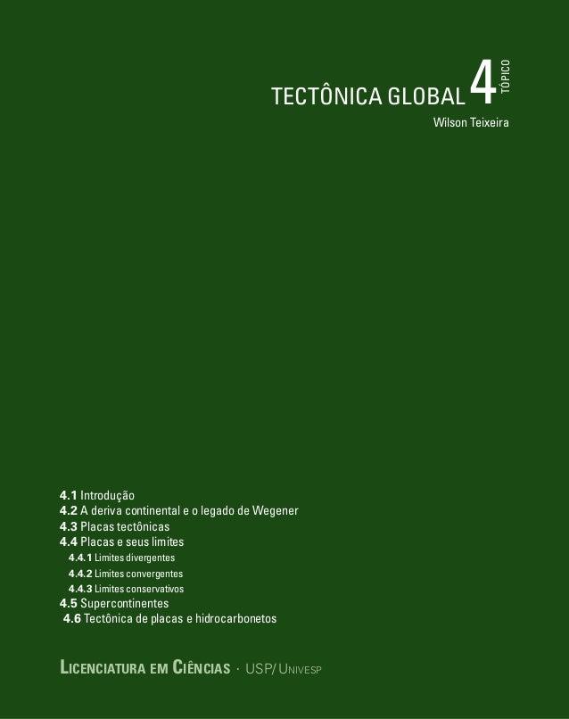 TÓPICO Licenciatura em Ciências · USP/Univesp 4.1 Introdução 4.2 A deriva continental e o legado de Wegener 4.3 Placas te...