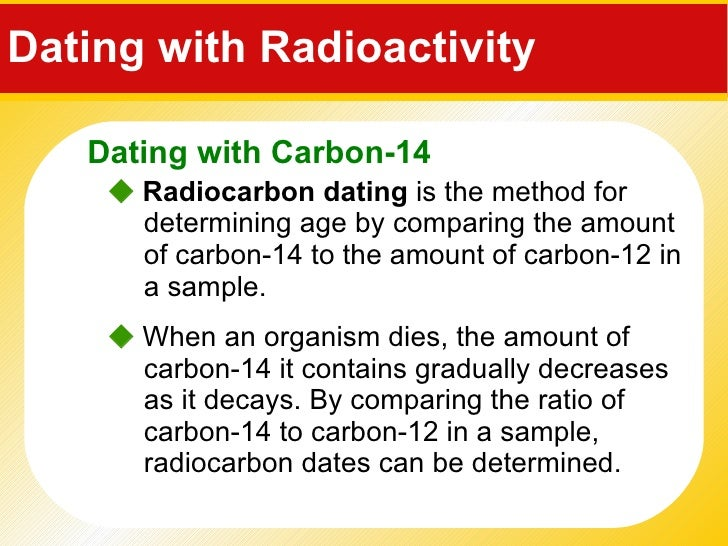 what is the method of carbon dating Radiocarbon dating compares the amount of normal carbon with the amount of radioactive carbon in a sample the normal carbon atom has six protons and six neutrons in its nucleus, giving a total atomic mass of 12.