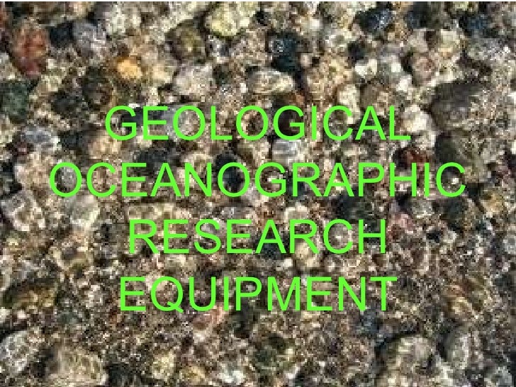 GEOLOGICAL OCEANOGRAPHIC RESEARCH EQUIPMENT