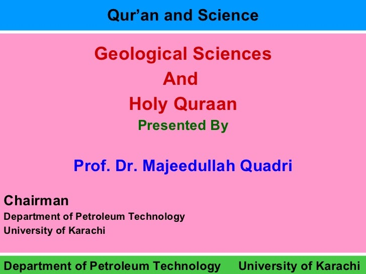 Qur'an and Science <ul><li>Geological Sciences </li></ul><ul><li>And  </li></ul><ul><li>Holy Quraan </li></ul><ul><li>Pres...